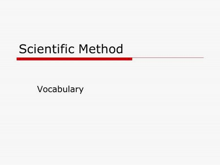 "Scientific Method Vocabulary. Scientific Method  Research Question: You see something happen and you ask ""why?""  Hypothesis: An ""if…then"" statement."