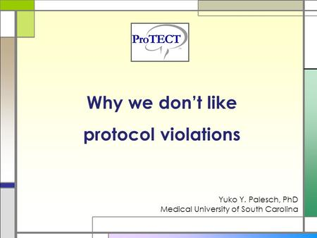 Why we don't like protocol violations Yuko Y. Palesch, PhD Medical University of South Carolina.