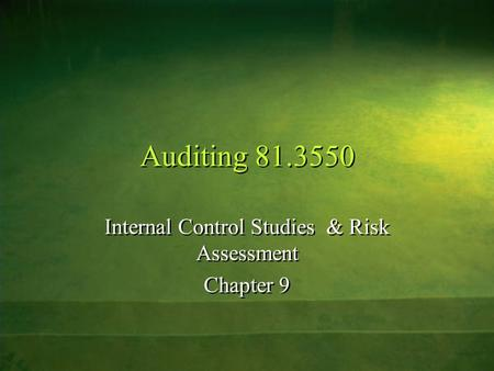 Auditing 81.3550 Internal Control Studies & Risk Assessment Chapter 9 Internal Control Studies & Risk Assessment Chapter 9.