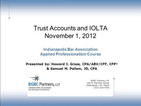 Strength in numbers. Trust Accounts and IOLTA November 1, 2012 Indianapolis Bar Association Applied Professionalism Course Presented by: Howard I. Gross,