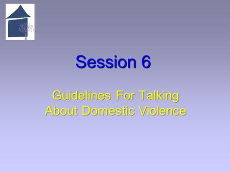 Session 6 Guidelines For Talking About Domestic Violence.