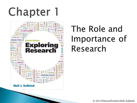 The Role and Importance of Research © 2011 Pearson Prentice Hall, Salkind.