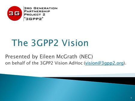 Presented by Eileen McGrath (NEC) on behalf of the 3GPP2 Vision AdHoc 1.