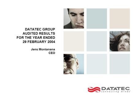 DATATEC GROUP AUDITED RESULTS FOR THE YEAR ENDED 29 FEBRUARY 2004 Jens Montanana CEO.