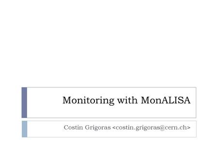 Monitoring with MonALISA Costin Grigoras. What is MonALISA ?  Caltech project started in 2002