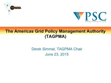 The Americas Grid Policy Management Authority (TAGPMA) Derek Simmel, TAGPMA Chair June 23, 2015.