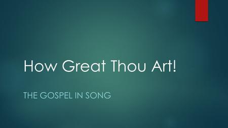 How Great Thou Art! The Gospel In Song.