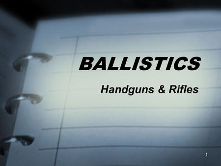 1 BALLISTICS Handguns & Rifles. Introduction  Structural variations and irregularities caused by scratches, nicks, breaks, and wear may permit the criminalist.