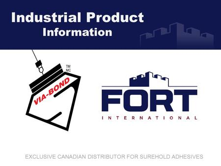 Industrial Product Information EXCLUSIVE CANADIAN DISTRIBUTOR FOR SUREHOLD ADHESIVES.