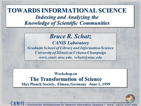 Workshop on The Transformation of Science Max Planck Society, Elmau, Germany June 1, 1999 TOWARDS INFORMATIONAL SCIENCE Indexing and Analyzing the Knowledge.