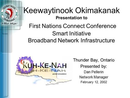 Keewaytinook Okimakanak Presentation to First Nations Connect Conference Smart Initiative Broadband Network Infrastructure Thunder Bay, Ontario Presented.