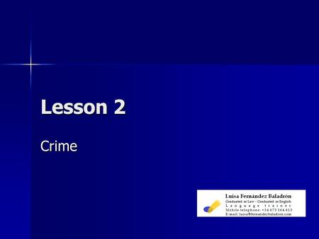 Lesson 2 Crime. Complete the sentences with the correct form of these verbs: burgle, kill, mug, pirate, rob, steal, vandalise A murder is when somebody.