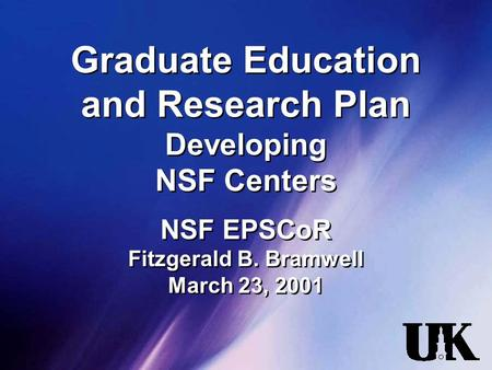 Graduate Education and Research Plan Developing NSF Centers NSF EPSCoR Fitzgerald B. Bramwell March 23, 2001.