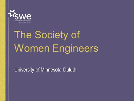 The Society of Women Engineers University of Minnesota Duluth.