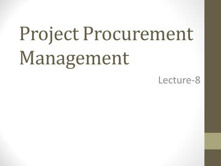Project Procurement Management Lecture-8. What is Procurement? Project Procurement Management (PPM) includes the processes necessary to purchase or acquire.