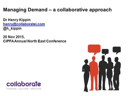 Managing Demand – a collaborative approach Dr Henry 20 Nov 2015, CIPFA Annual North East Conference