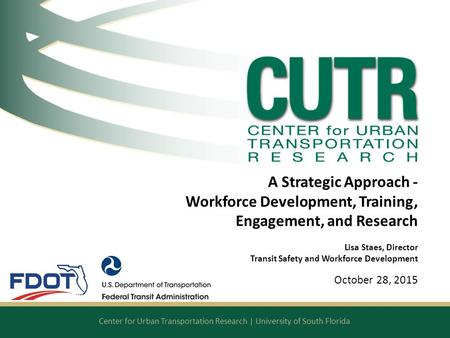 Center for Urban Transportation Research | University of South Florida A Strategic Approach - Workforce Development, Training, Engagement, and Research.