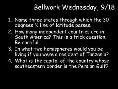 Bellwork Wednesday, 9/18 Name three states through which the 30 degrees N line of latitude passes. How many independent countries are in South America?