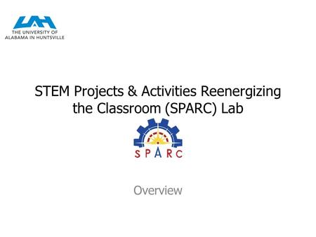 STEM Projects & Activities Reenergizing the Classroom (SPARC) Lab Overview.