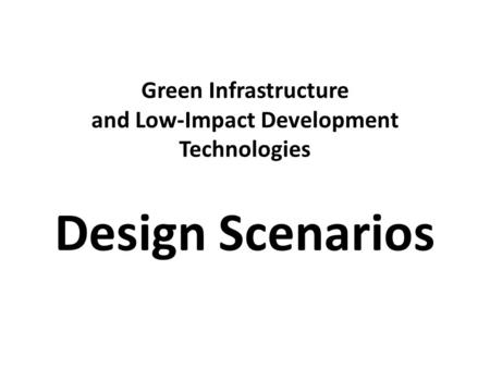 Green Infrastructure and Low-Impact Development Technologies Design Scenarios.