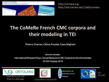 Consortium Corpus-écrits SIG TEI-CMC Open Resources and TOols for LANGuage   Thierry Chanier, Céline.