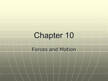 Chapter 10 Forces and Motion. Gravity Gravity is a force of attraction that acts between bodies that have a mass. Gravity is a force of attraction that.