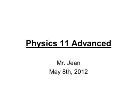 Physics 11 Advanced Mr. Jean May 8th, 2012. The plan: Video clip of the day Review of yesterday Perfectly Elastic Bouncing Balls Not perfectly Elastic.