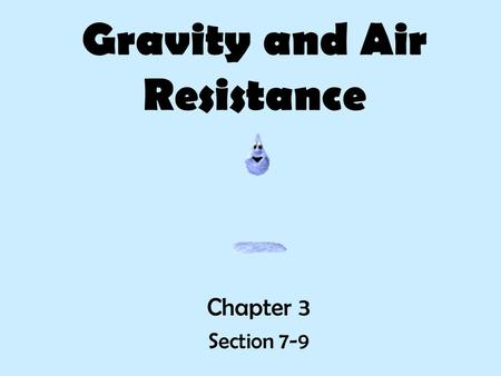 Gravity and Air Resistance Chapter 3 Section 7-9.