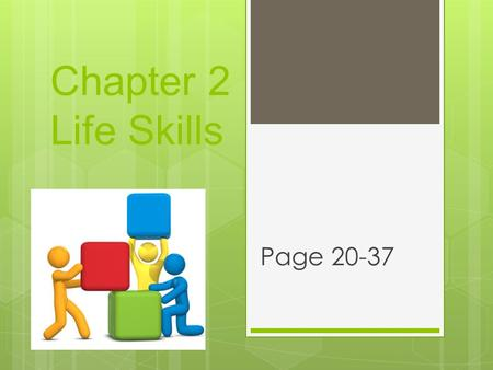 Chapter 2 Life Skills Page 20-37. Objectives  List the principles that contribute to personal and professional success.  Describe good study habits.
