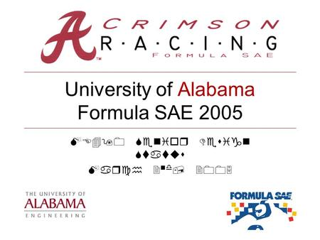 University of Alabama Formula SAE 2005 ME490 Senior Design Status March 2 nd, 2005.