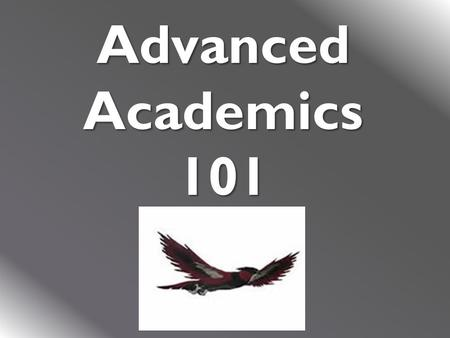 Advanced Academics 101. Middle School Overview  Middle School Pre AP courses are intended to appropriately challenge high-achieving learners and prepare.