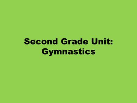 Second Grade Unit: Gymnastics. Second Grade Gymnastic Skills Objectives: PE.2.MS.1.1 Execute recognizable forms of the basic locomotor skills. PE.2.MS.1.3.