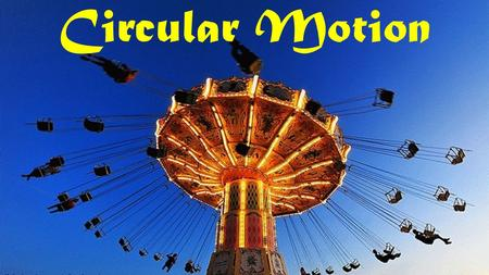 Circular Motion. If the object is changing directions, there must be acceleration. This means there is an force causing the acceleration. Since the.