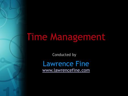 Time Management Lawrence Fine Conducted by www.lawrencefine.com.