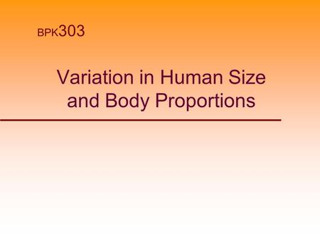Variation in Human Size and Body Proportions