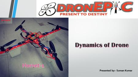 Presented by:- Suman Kumar. INTRODUCTION : Quad-rotor helicopters are emerging as a popular unmanned aerial vehicle configuration because of their simple.