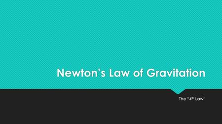 "Newton's Law of Gravitation The ""4 th Law"". Quick Review NET FORCE IS THE SUM OF FORCES… IT IS NOT ACTUALLY A FORCE ON ITS OWN!"