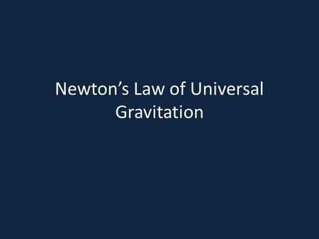 Newton's Law of Universal Gravitation. What do we know about gravity?