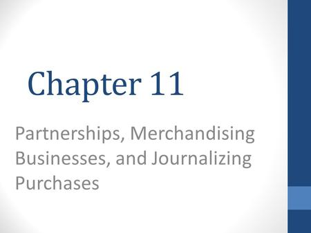 Chapter 11 Partnerships, Merchandising Businesses, and Journalizing Purchases.