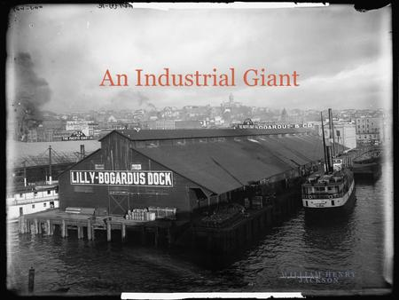 WILLIAM HENRY JACKSON An Industrial Giant. I. Industrialization  A. Rapid Growth in late 19 th C  1. By 1900 – Dwarf GB & Germany  2. Value of American.
