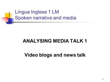 1 Lingua Inglese 1 LM Spoken narrative and media ANALYSING MEDIA TALK 1 Video blogs and news talk.