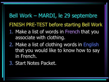 Bell Work – MARDI, le 29 septembre FINISH PRE-TEST before starting Bell Work 1.Make a list of words in French that you associate with clothing. 2.Make.
