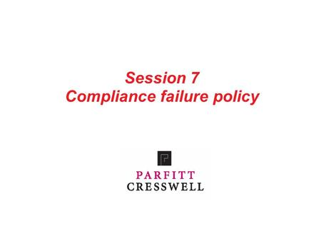 Session 7 Compliance failure policy. 1 Contents Part 1: COLP and COFA duties Part 2: What do we have to comply with and why does it matter? Part 3: Compliance.