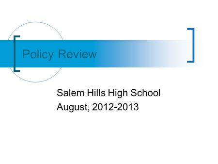 Salem Hills High School August, 2012-2013 Policy Review.
