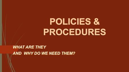POLICIES = CONTROL Simply stated, a policy lays out what management wants employees to do and a procedure describes how it should be done.