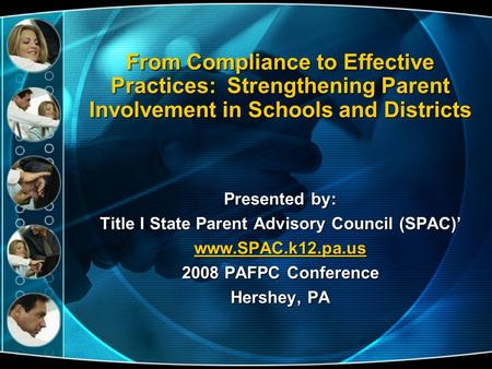From Compliance to Effective Practices: Strengthening Parent Involvement in Schools and Districts Presented by: Title I State Parent Advisory Council (SPAC)'