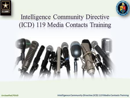 Unclassified/FOUO Intelligence Community Directive (ICD) 119 Media Contacts Training.