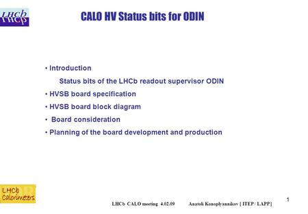 1 LHCb CALO meeting 4.02.09 Anatoli Konoplyannikov [ ITEP / LAPP ] Introduction Status bits of the LHCb readout supervisor ODIN HVSB board specification.