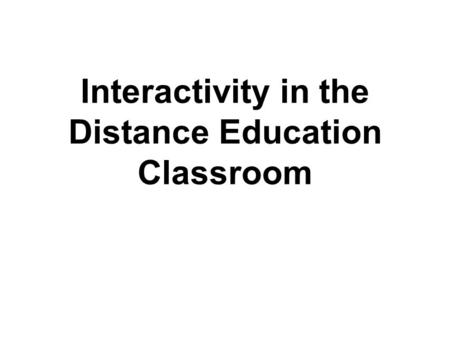 Interactivity in the Distance Education Classroom.