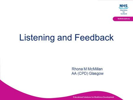 Educational Solutions for Workforce Development Multidisciplinary Listening and Feedback Rhona M McMillan AA (CPD) Glasgow.